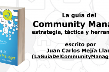 Libro La Guía del Community Manager - estrategia táctica y herramientas escrito por Juan Carlos Mejía Llano (@JuanCMejiaLlano)