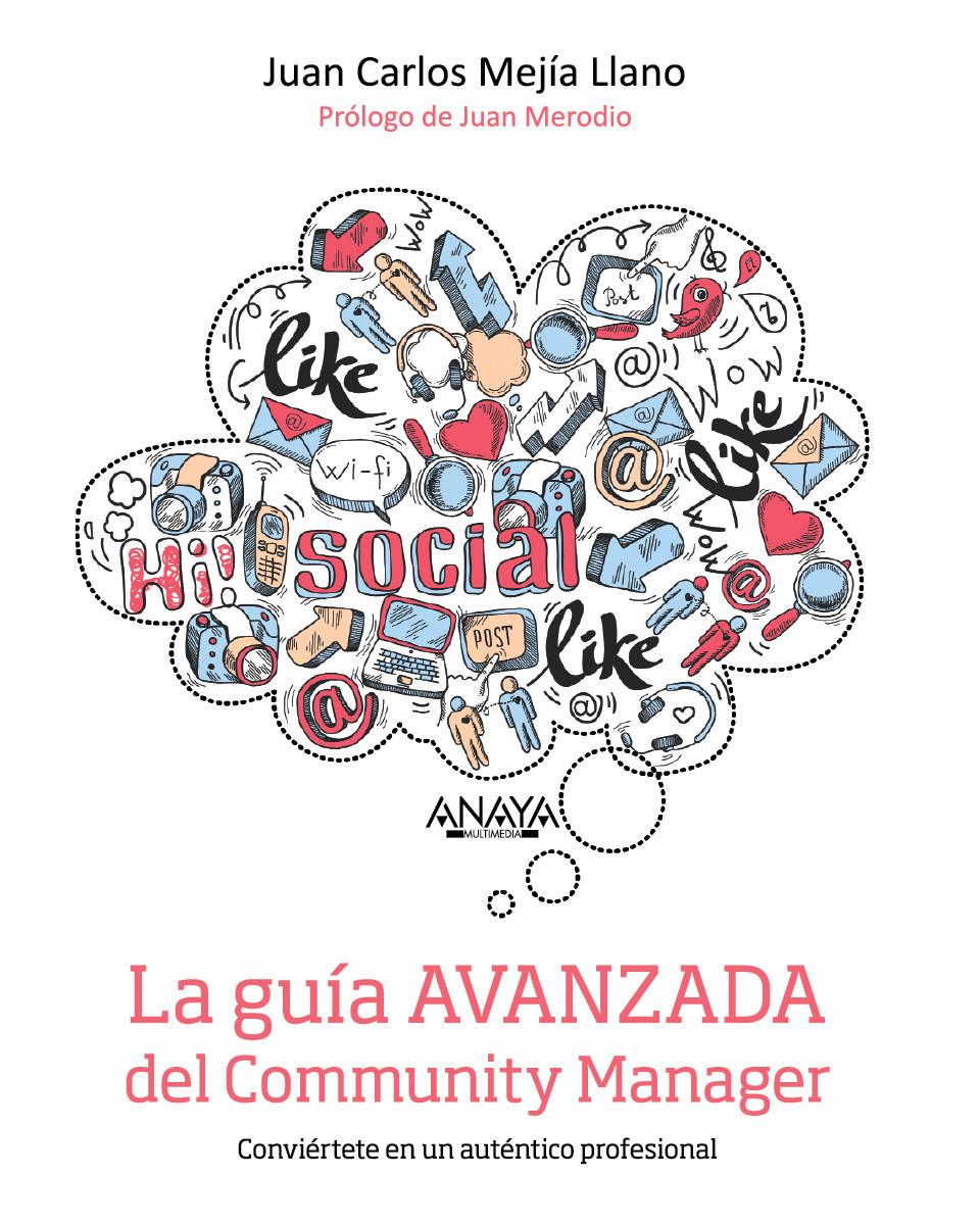 Carátula del Libro La guia AVANZADA del Community Manager - conviértase en un auténtico profesional escrito por Juan Carlos Mejia Llano (JuanCMejiaLlano)